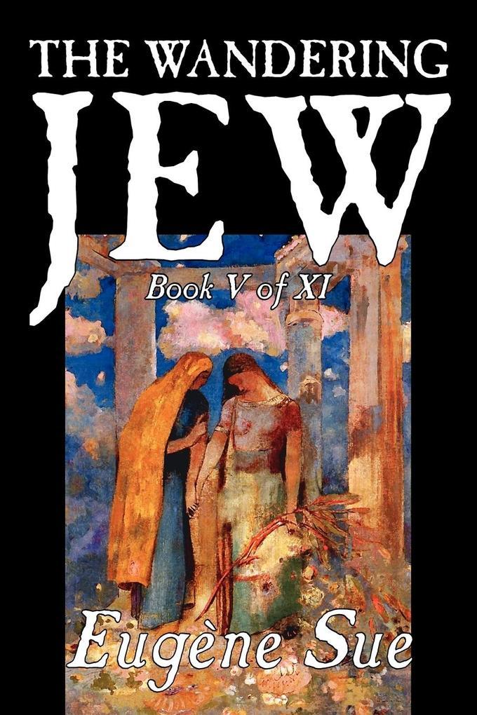 The Wandering Jew, Book V of XI by Eugene Sue, Fiction, Fantasy, Horror, Fairy Tales, Folk Tales, Legends & Mythology als Taschenbuch