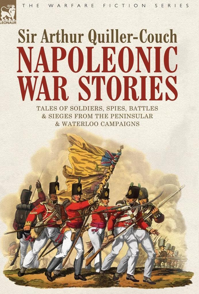 Napoleonic War Stories - Tales of Soldiers, Spies, Battles & Sieges from the Peninsular & Waterloo Campaigns als Buch