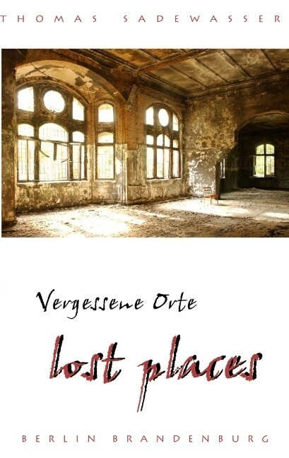 Vergessene Orte - lost places als Buch