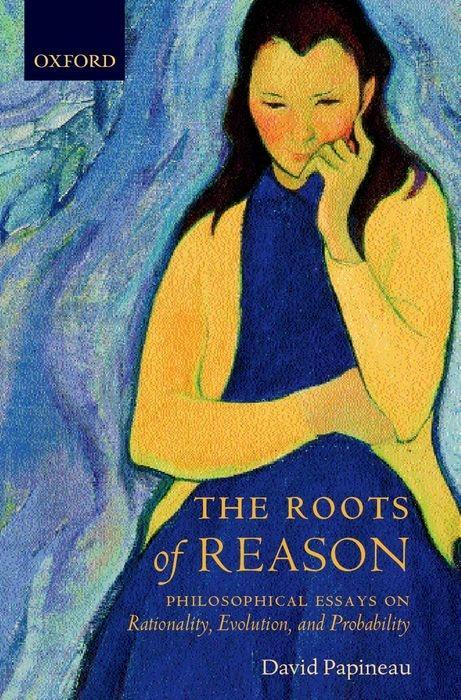 The Roots of Reason: Philosophical Essays on Rationality, Evolution, and Probability als Buch