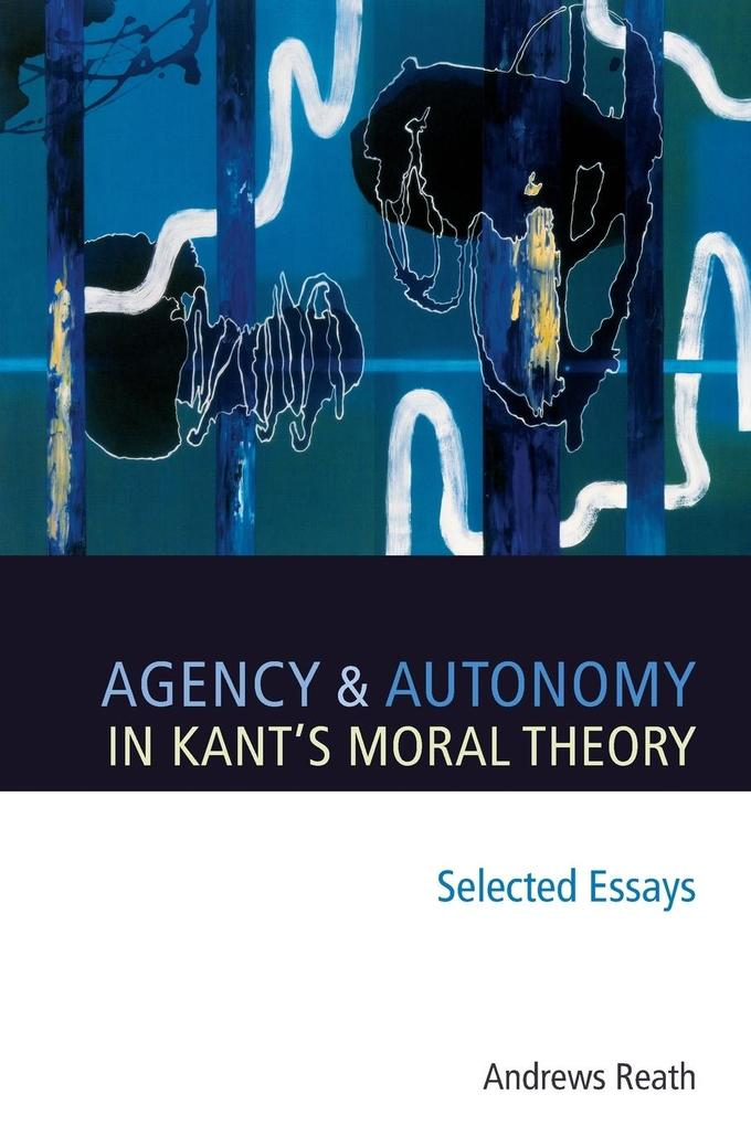 Agency and Autonomy in Kant's Moral Theory als Buch