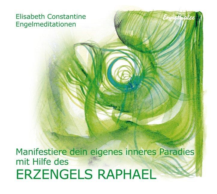 Manifestiere dein eigenes inneres Paradies mit Hilfe des Erzengels Raphael. CD als Hörbuch