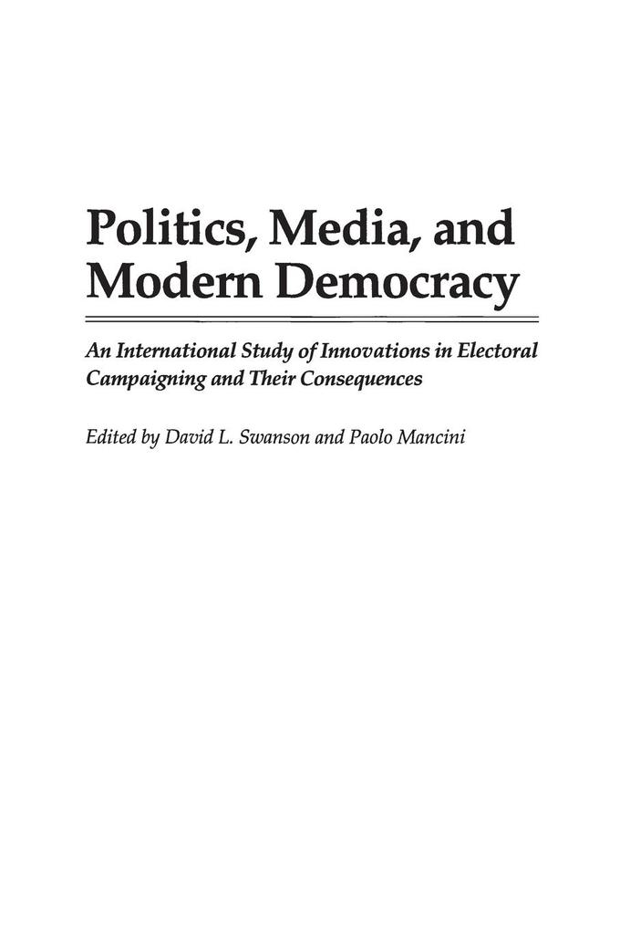 Politics, Media, and Modern Democracy: An International Study of Innovations in Electoral Campaigning and Their Consequences als Taschenbuch