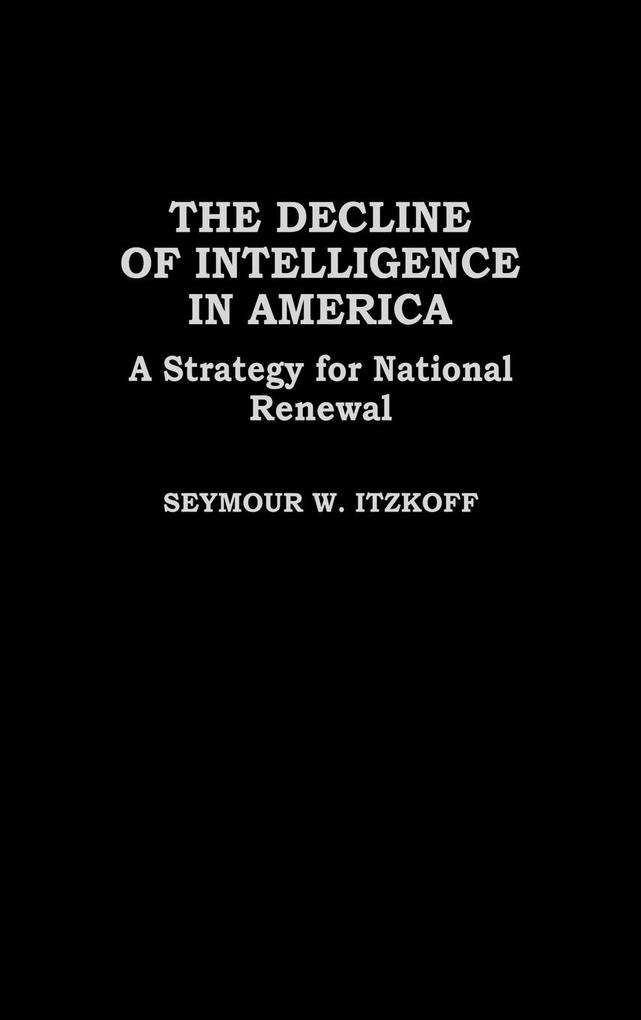 The Decline of Intelligence in America: A Strategy for National Renewal als Buch