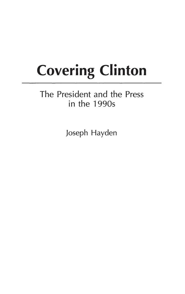 Covering Clinton: The President and the Press in the 1990s als Buch