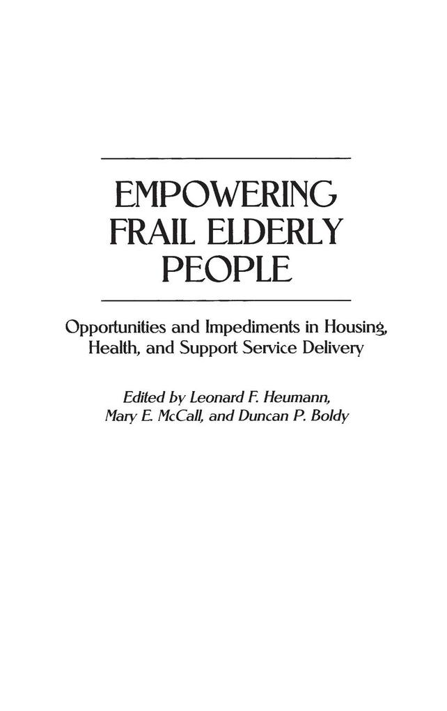 Empowering Frail Elderly People: Opportunities and Impediments in Housing, Health, and Support Service Delivery als Buch