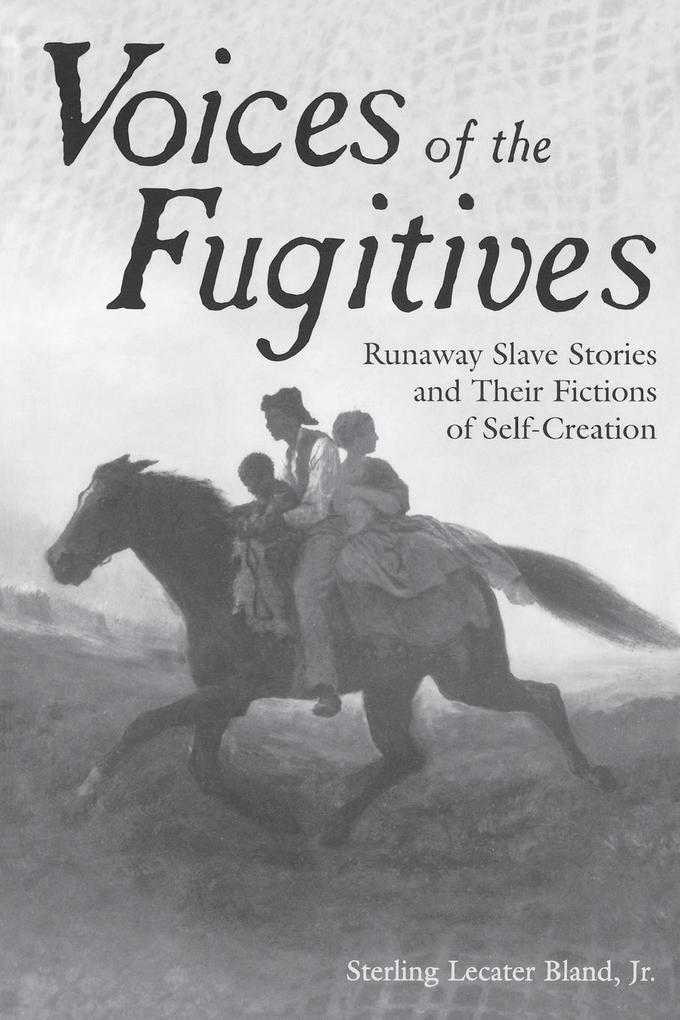 Voices of the Fugitives: Runaway Slave Stories and Their Fictions of Self-Creation als Taschenbuch