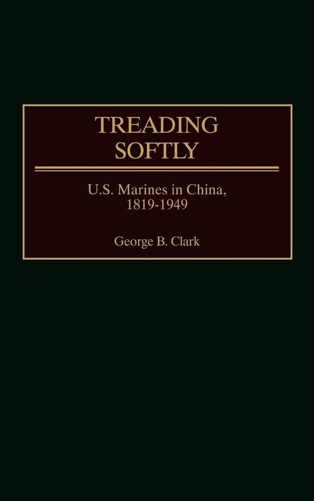 Treading Softly: U.S. Marines in China, 1819-1949 als Buch