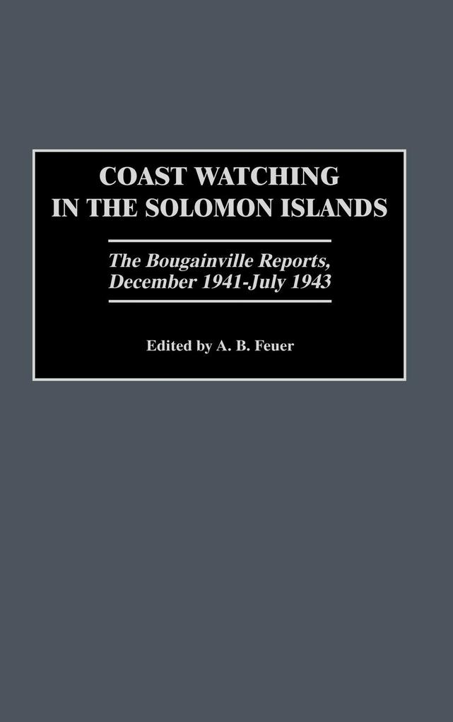 Coast Watching in the Solomon Islands: The Bougainville Reports, December 1941-July 1943 als Buch