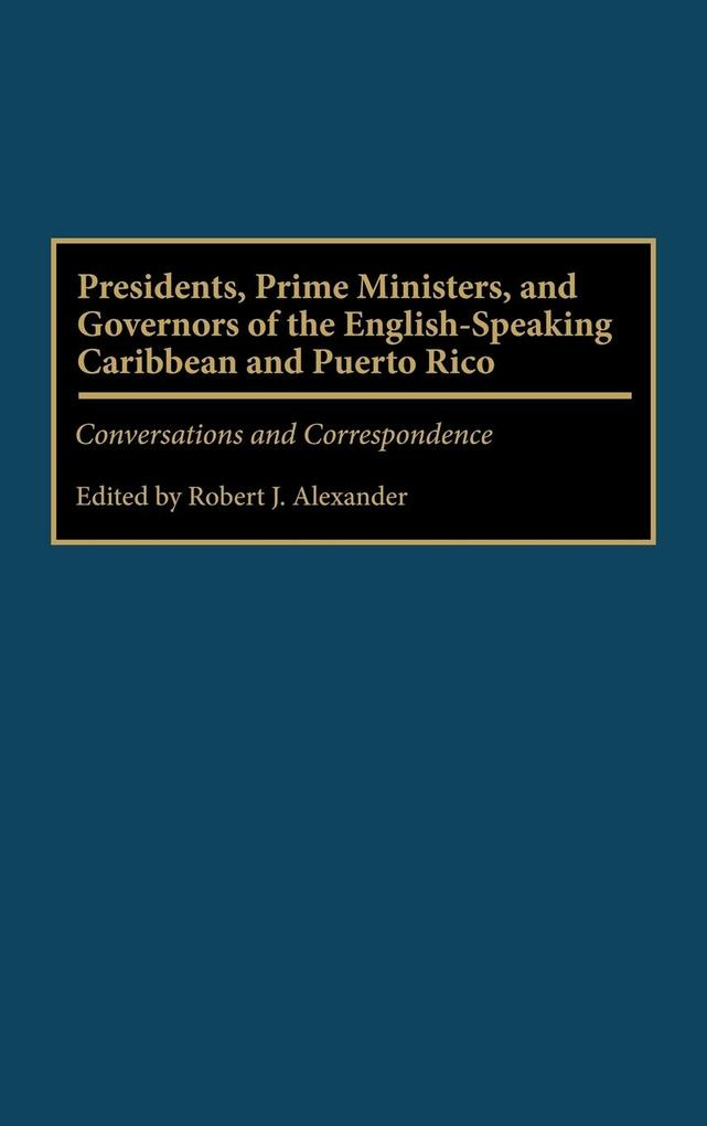 Presidents, Prime Ministers, and Governors of the English-Speaking Caribbean and Puerto Rico: Conversations and Correspondence als Buch
