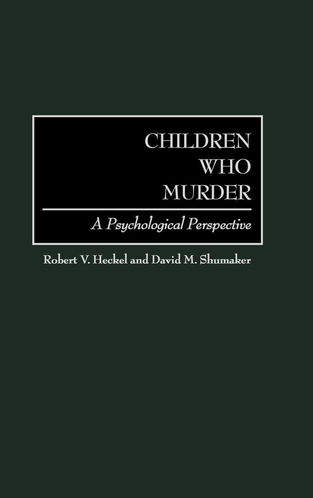 Children Who Murder: A Psychological Perspective als Buch