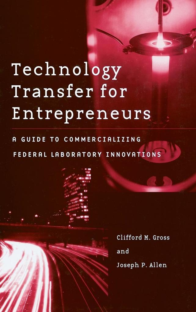 Technology Transfer for Entrepreneurs: A Guide to Commercializing Federal Laboratory Innovations als Buch