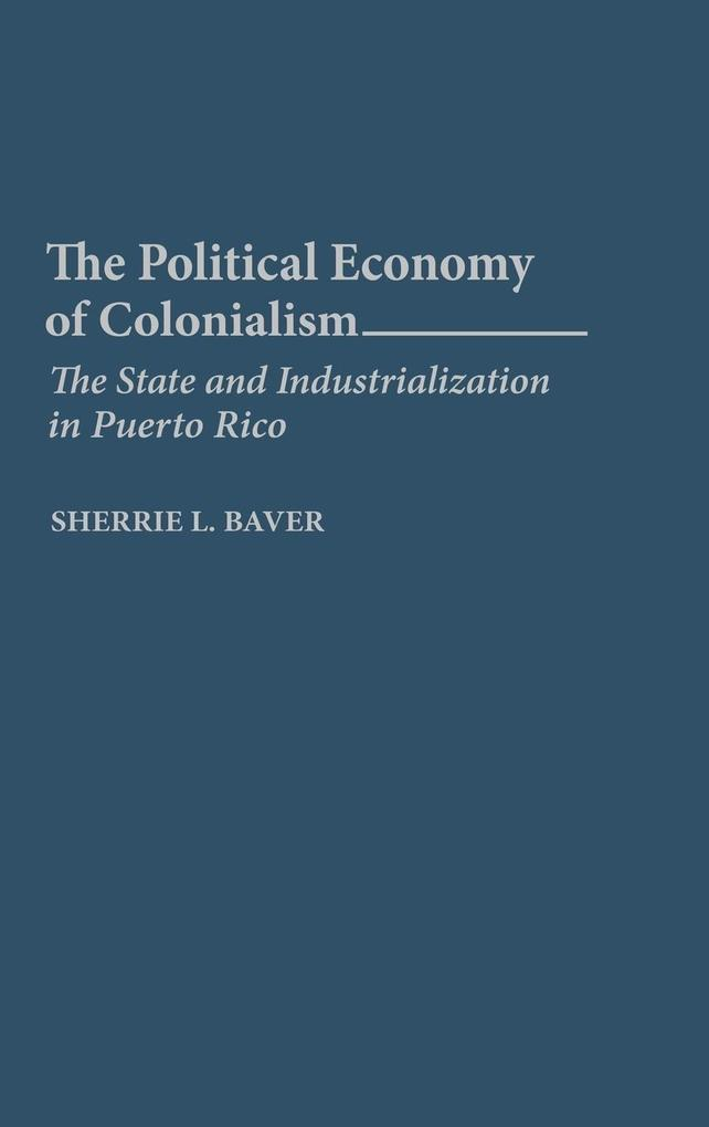 The Political Economy of Colonialism: The State and Industrialization in Puerto Rico als Buch