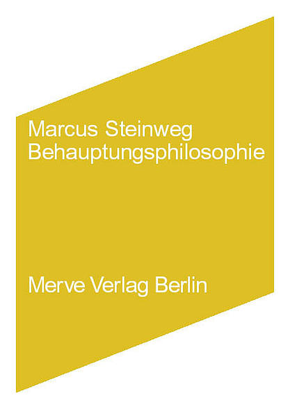 Marcus Steinweg. Behauptungsphilosophie als Buch