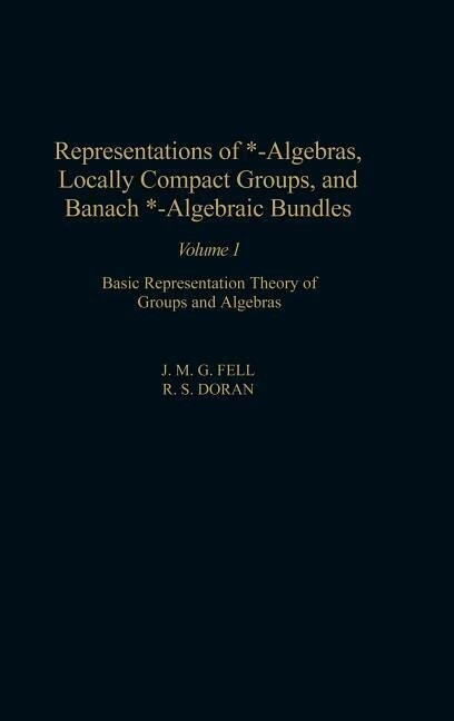 Representations of *-Algebras, Locally Compact Groups, and Banach *-Algebraic Bundles: Basic Representation Theory of Groups and Algebras als Buch