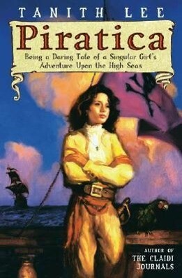 Piratica: Being a Daring Tale of a Singular Girl's Adventure Upon Thehigh Seas als Taschenbuch