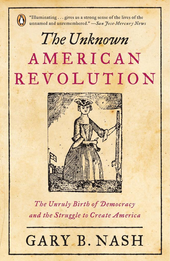 The Unknown American Revolution: The Unruly Birth of Democracy and the Struggle to Create America als Taschenbuch