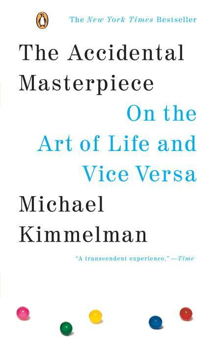 The Accidental Masterpiece: On the Art of Life and Vice Versa als Taschenbuch
