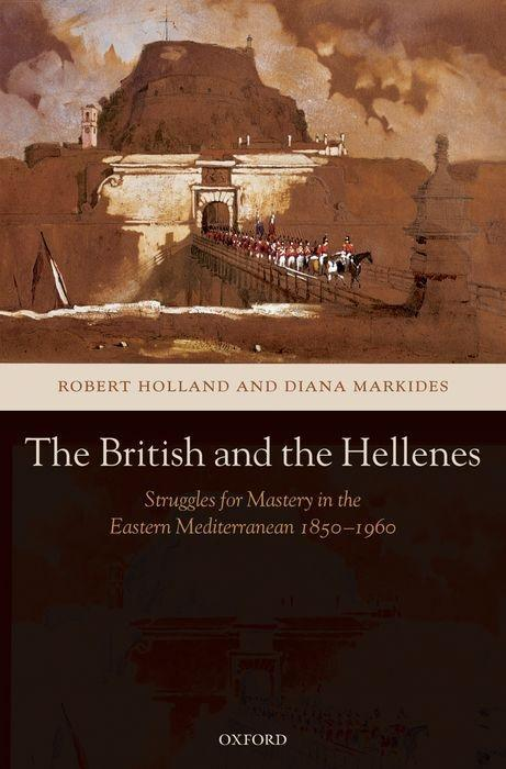 The British and the Hellenes: Struggles for Mastery in the Eastern Mediterranean 1850-1960 als Buch