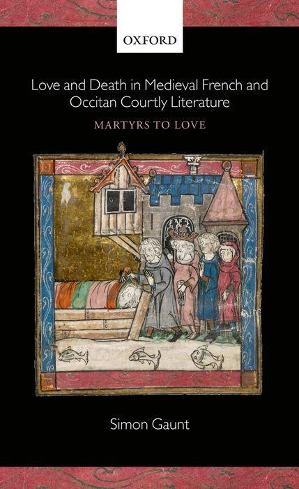 Love and Death in Medieval French and Occitan Courtly Literature: Martyrs to Love als Buch