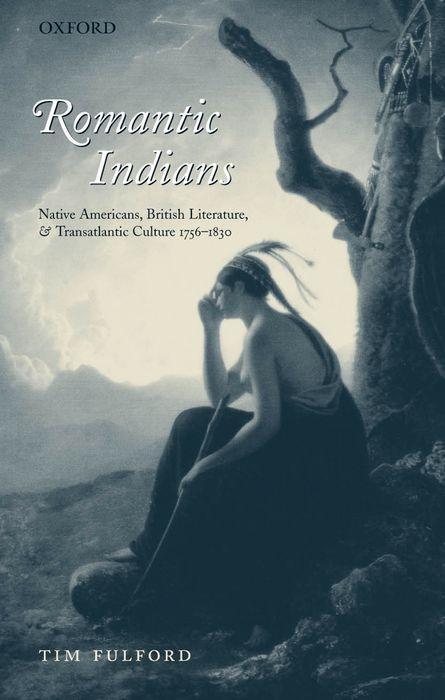 Romantic Indians: Native Americans, British Literature, and Transatlantic Culture 1756-1830 als Buch
