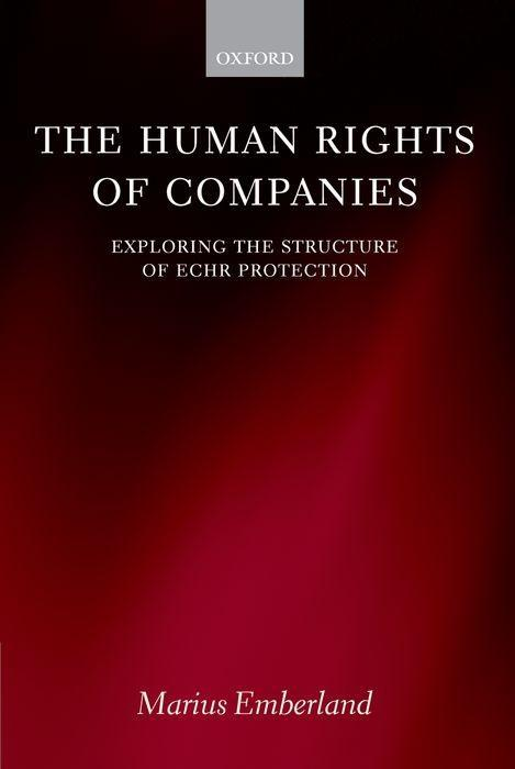 The Human Rights of Companies: Exploring the Structure of Echr Protection als Buch