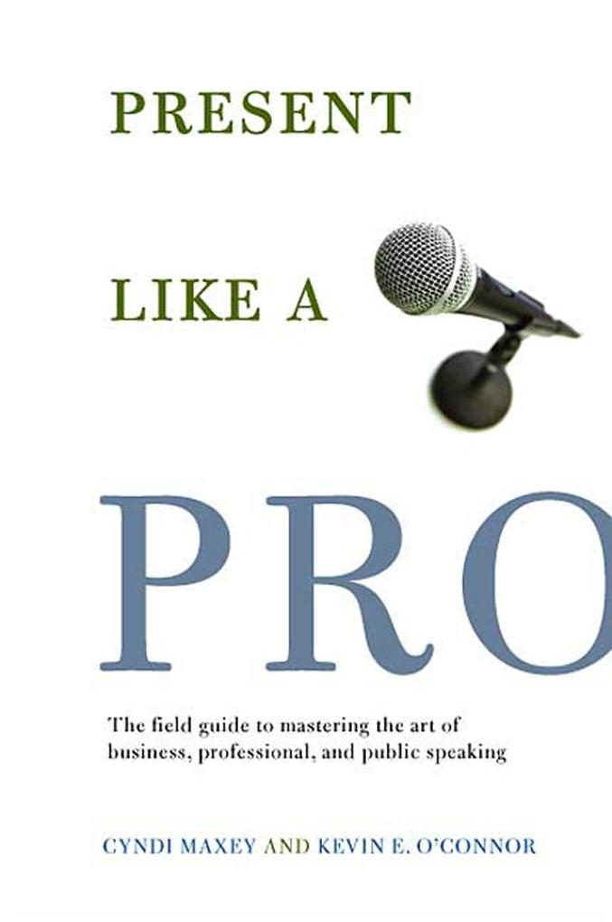 Present Like a Pro: The Field Guide to Mastering the Art of Business, Professional, and Public Speaking als Taschenbuch