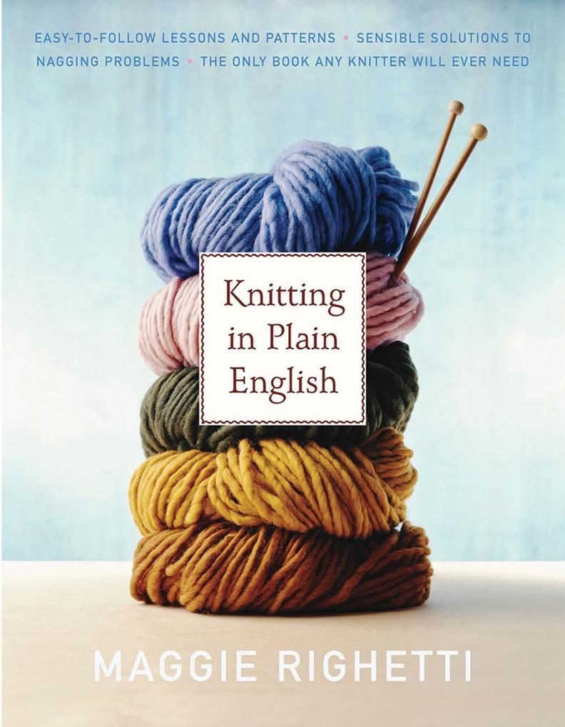 Knitting in Plain English: The Only Book Any Knitter Will Ever Need als Taschenbuch