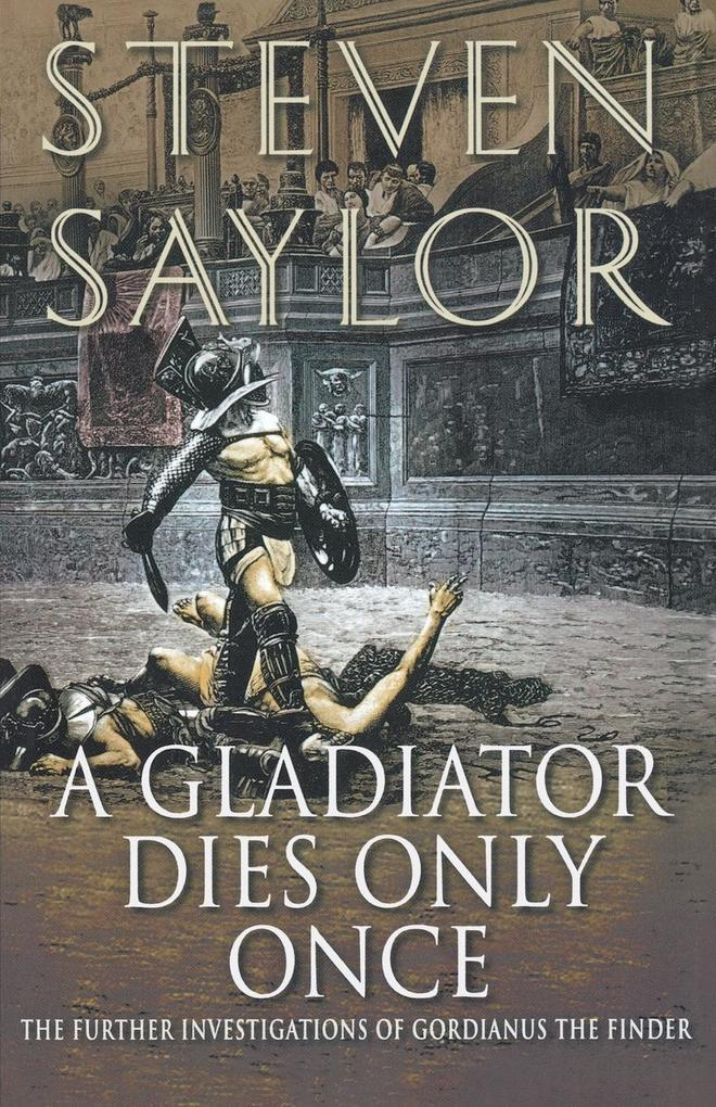 A Gladiator Dies Only Once: The Further Investigations of Gordianus the Finder als Taschenbuch