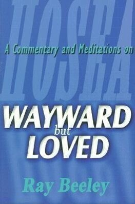 Wayward But Loved: A Commentary and Meditations on Hosea als Taschenbuch