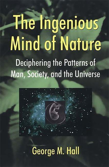 The Ingenious Mind of Nature: Deciphering the Patterns of Man, Society, and the Universe als Taschenbuch