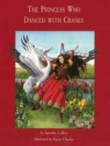 The Princess Who Danced with Cranes als Buch