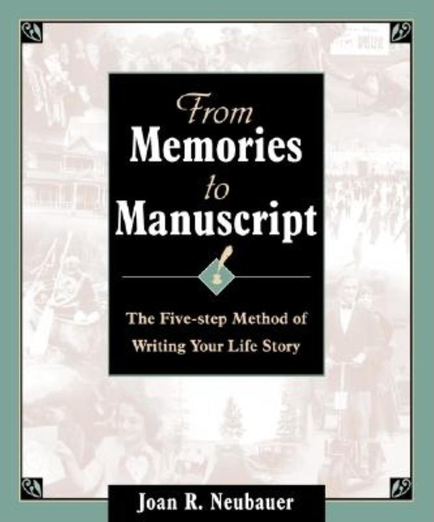 From Memories to Manuscript: The Five Step Method of Writing Your Life Story als Taschenbuch