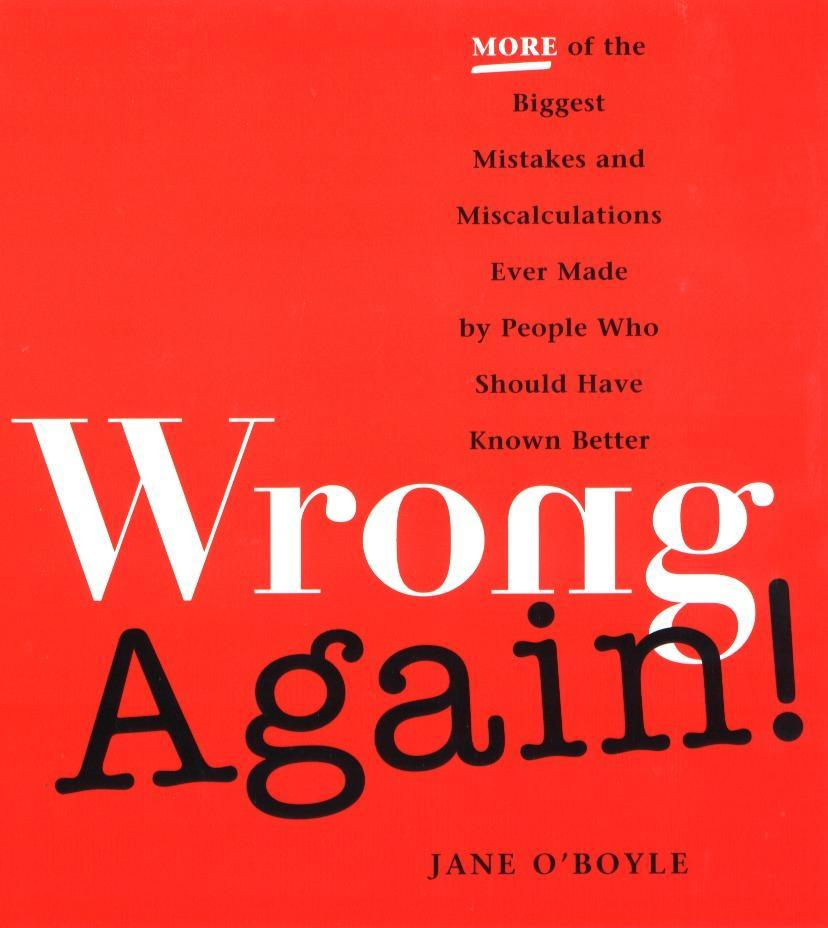 Wrong Again!: More of the Biggest Mistakes and Miscalculations Ever Made by Peple Who Should Have Known Better als Taschenbuch