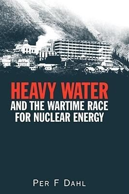 Heavy Water and the Wartime Race for Nuclear Energy als Buch