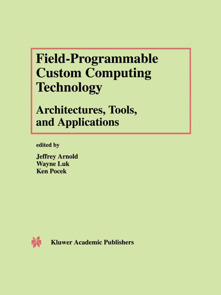 Field-Programmable Custom Computing Technology: Architectures, Tools, and Applications als Buch