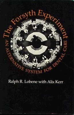 The Forsyth Experiment: An Alternative System for Dental Care als Buch