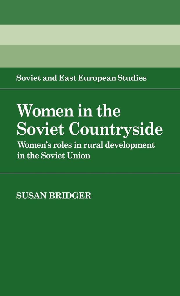 Women in the Soviet Countryside: Women's Roles in Rural Development in the Soviet Union als Buch