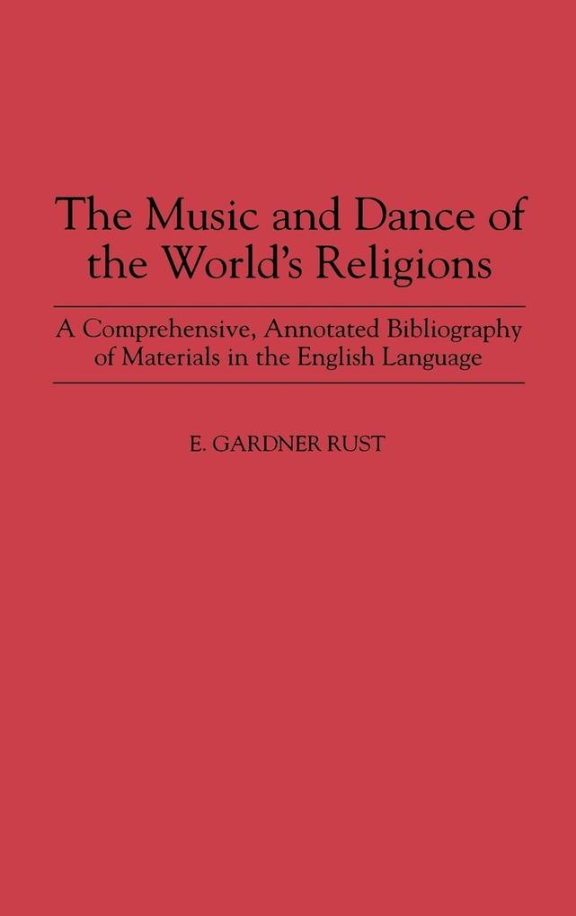 The Music and Dance of the World's Religions: A Comprehensive, Annotated Bibliography of Materials in the English Language als Buch
