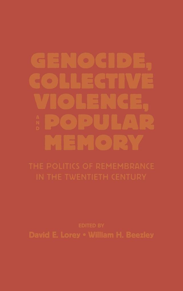 Genocide, Collective Violence, and Popular Memory: The Politics of Remembrance in the Twentieth Century als Buch