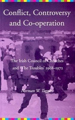 Conflict, Controversy, and Co-operation: The Irish Council of Churches and 'The Troubles' 1968-1972 als Taschenbuch