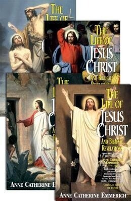The Life of Jesus Christ and Biblical Revelations (4 Volume Set): From the Visions of Ven. Anne Catherine Emmerich als Taschenbuch