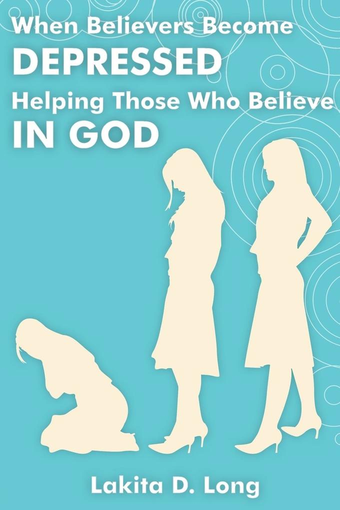 When Believers Become Depressed: Helping Those Who Believe in God als Taschenbuch