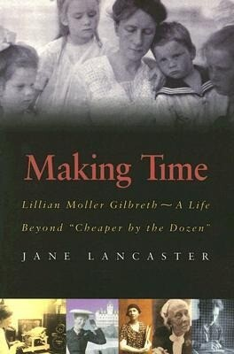 Making Time: Lillian Moller Gilbreth -- A Life Beyond Cheaper by the Dozen als Taschenbuch