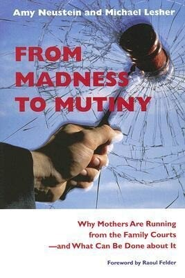 From Madness to Mutiny: Why Mothers Are Running from the Family Courts -- And What Can Be Done about It als Taschenbuch