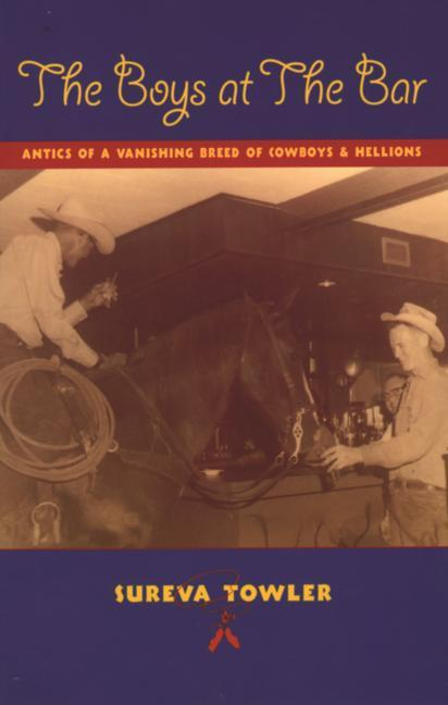 The Boys at the Bar: Antics of a Vanishing Breed of Cowboys and Hellions als Taschenbuch