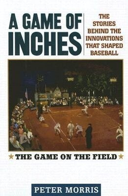 A Game of Inches: The Stories Behind the Innovations That Shaped Baseball Volume 1: The Game on the Field als Buch