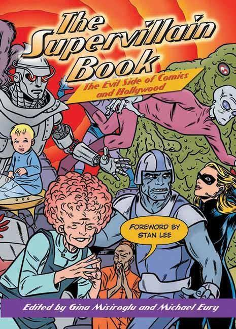 The Supervillain Book: The Ultimate Encyclopedia of Comic Book and Hollywood Masterminds, Magalomaniacs, and Menaces als Taschenbuch