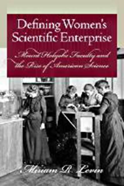 Defining Women's Scientific Enterprise: Mount Holyoke Faculty and the Rise of American Science als Taschenbuch