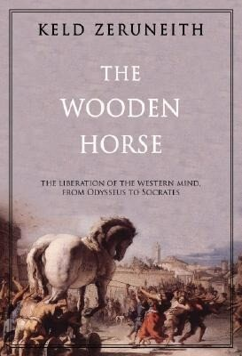 The Wooden Horse: The Liberation of the Western Mind from Odysseus to Socrates als Buch